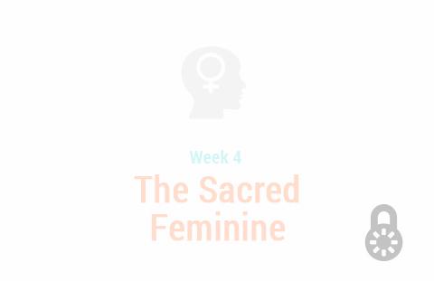 Week 4: The Sacred Feminine