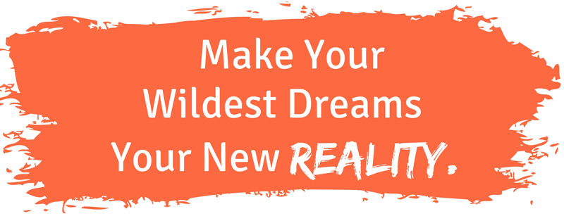 Make Your Wildest Dreams Into Reality