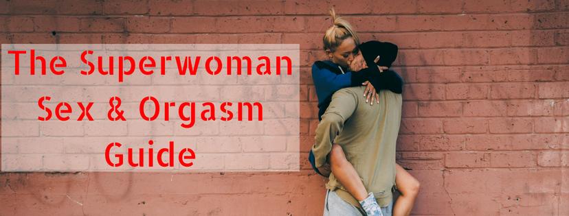 The Superwoman Sex & Orgasm Guide
